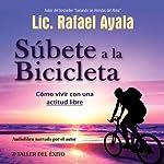 Subete a la Bicicleta: Como Vivir una Actitud Libre [Get on the Bicycle: Living with a Free Attitude] | Lic. Rafael Ayala