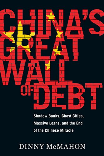 China's Great Wall of Debt: Shadow Banks, Ghost Cities, Massive Loans, and the End of the Chinese Miracle ()