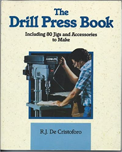 The Drill Press Book: Including 80 Jigs & Accessories You