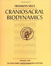 Craniosacral Biodynamics, Volume Two: The Primal Midline and the Organization of the Body