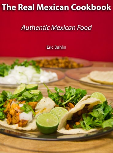 The Real Mexican Cookbook Your Guide To Cooking Real Authentic