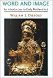 img - for Word And Image: The Art Of The Early Middle Ages, 600-1050 (Icon Edition: Art, Art History) by William Diebold (2000-09-01) book / textbook / text book
