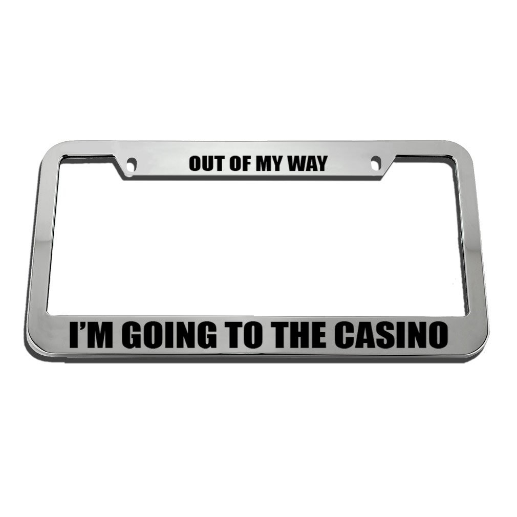 Speedy Pros Out of My Way Im Going to Casino License Plate Frame Tag Holder