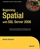 Beginning Spatial with SQL Server 2008 (Expert's Voice in SQL Server)