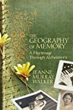img - for The Geography of Memory: A Pilgrimage Through Alzheimer's book / textbook / text book