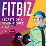 Fitbiz: Secrets of a Seven-Figure Gym | Daniel Nyiri