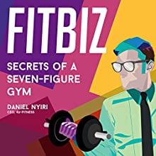 Fitbiz: Secrets of a Seven-Figure Gym Audiobook by Daniel Nyiri Narrated by Eric Morrison
