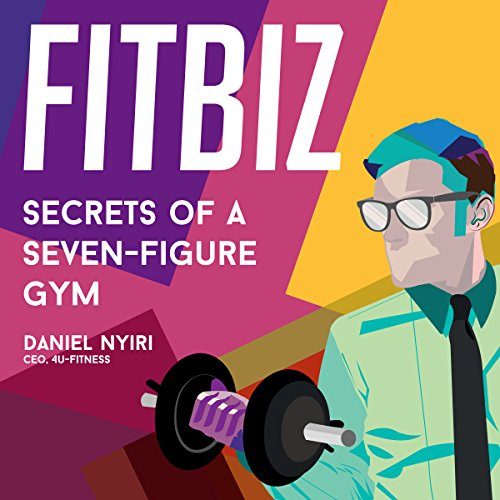 Fitbiz: Secrets of a Seven-Figure Gym by 4U Fitness