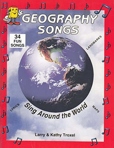 Geography Songs: Sing Around the World: 33 Fun Songs, Lyrics, Landmarks, Maps