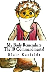 My Body Remembers The 10 Commandments!: Memorize The 10 Commandments Instantly by Blair Kasfeldt (2011-04-23) Paperback