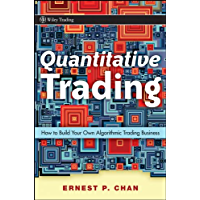 Quantitative Trading: How to Build Your Own Algorithmic Trading Business (Wiley Trading Book 381)