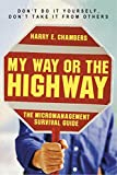 img - for My Way or the Highway: The Micromanagement Survival Guide book / textbook / text book
