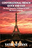 learning french advanced - Conversational French Quick and Easy: The Most Innovative and Revolutionary Technique to Learn the French Language. For Beginners, Intermediate, and Advanced Speakers