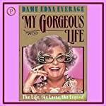My Gorgeous Life: The Life, the Loves, the Legend | Dame Edna Everage