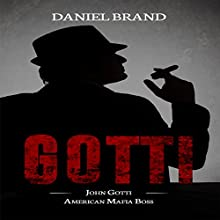 Gotti: John Gotti American Mafia Boss Audiobook by Daniel Brand Narrated by Michael Soma