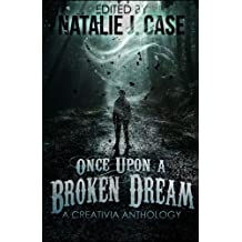 Once Upon A Broken Dream: A Creativia Anthology