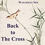 Back to the Cross | Watchman Nee