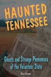 Haunted Tennessee: Ghosts and Strange Phenomena of the Volunteer State (Haunted Series)