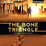 The Bone Triangle: Unspeakable Things Series, Book 2   B. V. Larson