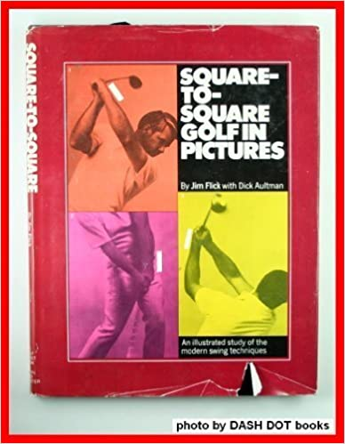 Square-To-Square Golf in Pictures: An Illustrated Study of the Modern Swing Techniques, Jim Flick; Dick Aultman