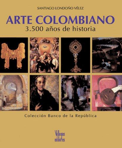 Descargar Libro Arte Colombiano: 3.500 Anos De Historia Santiago Londono-velez