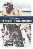 A Companion to the Triathlete's Training Bible, Joe Friel, 1934030341