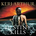 Destiny Kills: Myth and Magic, Book 1 Audiobook by Keri Arthur Narrated by Cassandra Campbell