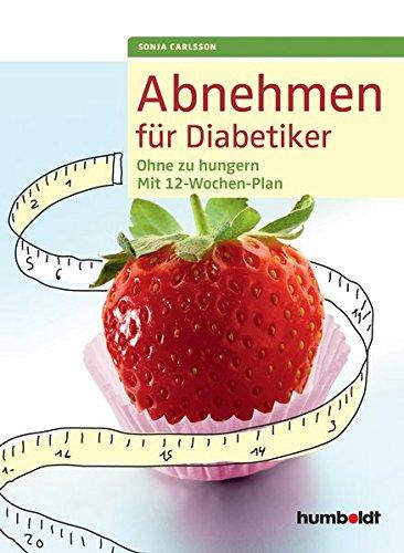 Abnehmen für Diabetiker: Ohne zu hungern - Mit 12-Wochen-Plan (humboldt Gesundheitsratgeber)