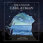 The Lives of Carl Atman: A Love Story   Morris Wayne Walker
