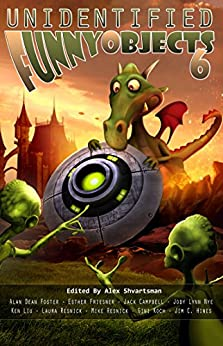 Unidentified Funny Objects 6 (Unidentified Funny Objects Annual Anthology Series of Humorous SF/F) by [Shvartsman, Alex, Foster, Alan Dean, Campbell, Jack, Friesner, Esther, Liu, Ken, Nye, Jody Lynn, Resnick, Mike, Resnick, Laura, Koch, Gini]