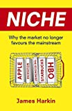 Niche: Why the Market No Longer Favours the Mainstream