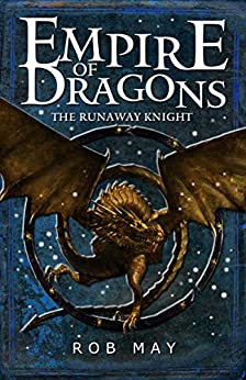 The Runaway Knight (Empire of Dragons Book 1) by [May, Rob]