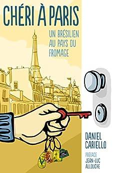 Chéri à Paris - Un Brésilien au pays du fromage (French Edition) por [Cariello, Daniel]