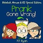 Prank Gone Wrong: Rebekah, Mouse & RJ: Special Edition | PJ Ryan