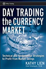 Day Trading the Currency Market: Technical and Fundamental Strategies To Profit from Market Swings (Wiley Trading Book 260) Kindle Edition
