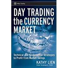 Day Trading the Currency Market: Technical and Fundamental Strategies To Profit from Market Swings (Wiley Trading Book 260)