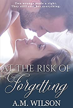 At the Risk of Forgetting: A Second Chance Romance by [Wilson, A. M.]