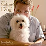 How to Meditate with Your Dog: An Introduction to Meditation for Dog Lovers | James Jacobson,Kristine Chandler Madera