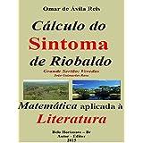 Cálculo do Sintoma de Riobaldo: Matemática aplicada à Literatura (Portuguese Edition)