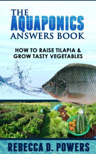 The Aquaponics Answers Book - How To Raise Tilapia & Grow Tasty Vegetables by [Powers, Rebecca D. ]
