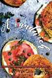 A Sandwich Cookbook You ll Use Every Day: Unique, Savory Sandwiches from Around the World