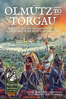 Olmutz to Torgau: Horace St Paul and the Campaigns of the Austrian Army in the Seven Years War 1758-60