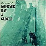 Return Of Koerner Ray & Glover (bonus Tracks)