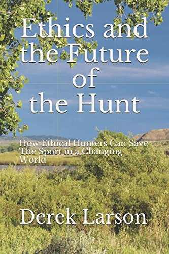 !BEST Ethics and the Future of the Hunt: How Ethical Hunters Can Save The Sport in a Changing World<br />PDF