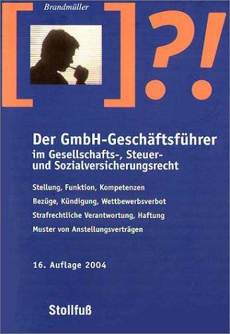 Der GmbH-Geschäftsführer im Gesellschafts-, Steuer- und Sozialversicherungsrecht Gerhard Brandmüller Stollfuß 3083158157 Handels- und Wirtschaftsrecht