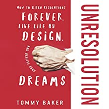 UnResolution: How to Ditch Resolutions Forever, Live Life by Design, and Achieve Your Dreams Audiobook by Tommy Baker Narrated by Tommy Baker