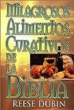 Milagrosos Alimentos Curativos de la Biblia, Reese P. Dubin, 0130834262