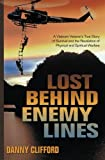 Lost Behind Enemy Lines: A Vietnam Veteran's True Story of Survival and Revelation of Physical and Spiritual Warfare