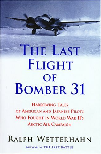 Download The Last Flight of Bomber 31: Harrowing Tales of American and Japanese Pilots Who Fought In World War II's Arctic Air Campaign PDF