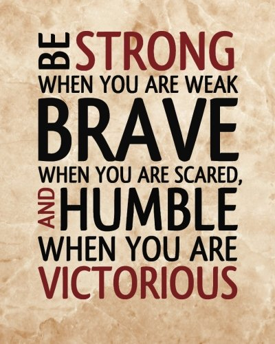 (Be Strong When You Are Weak Brave When You Are Scared And Humble When You Are Vi: Motivational & Inspirational Notebook/Journal for Writing: 8